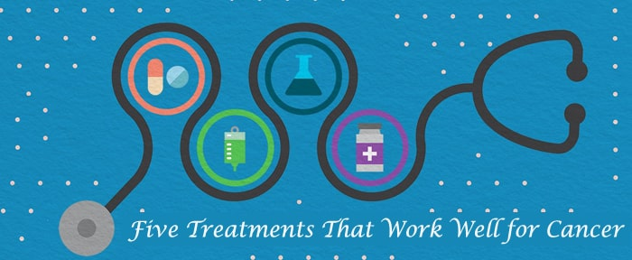 Five Treatments That Work Well for Cancer